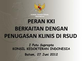 I  Putu Suprapta KONSIL KEDOKTERAN INDONESIA Batam , 27  Juni  2012