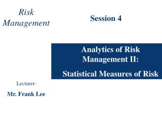Analytics of Risk Management II:  Statistical Measures of Risk