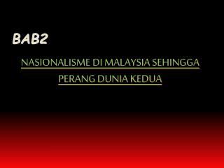 BAB2 NASIONALISME DI MALAYSIA SEHINGGA PERANG DUNIA KEDUA