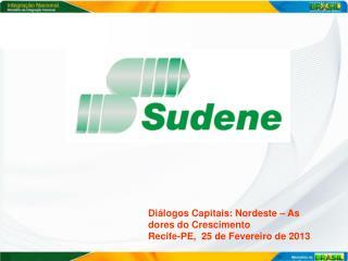 Diálogos Capitais: Nordeste – As dores do Crescimento  Recife-PE,  25 de Fevereiro de 2013