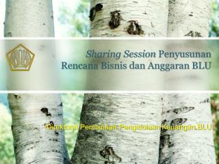 Sharing Session  Penyusunan Rencana Bisnis dan Anggaran BLU