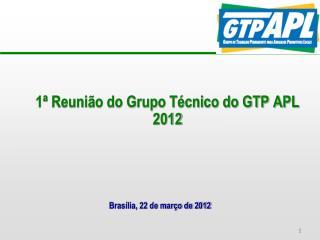1ª Reunião do Grupo Técnico do GTP APL 2012
