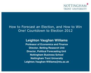 How to Forecast an Election, and How to Win One! Countdown to Election 2012