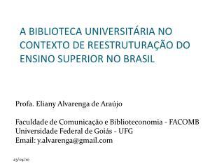 A BIBLIOTECA UNIVERSIT�RIA NO CONTEXTO DE REESTRUTURA��O DO ENSINO SUPERIOR NO BRASIL