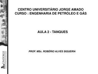 CENTRO UNIVERSITÁRIO JORGE AMADO CURSO : ENGENHARIA DE PETRÓLEO E GÁS