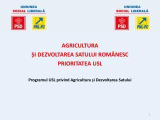AGRICULTUR A  ȘI DEZVOLTAREA SATULUI ROMÂNESC  PRIORITATE A USL