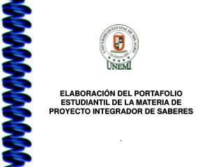 ELABORACIÓN DEL PORTAFOLIO ESTUDIANTIL DE LA MATERIA DE PROYECTO INTEGRADOR DE SABERES .