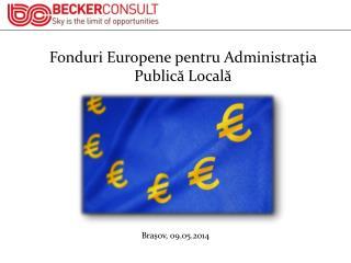 Fonduri Europene  pentru  Administra ţ ia Public ă Local ă