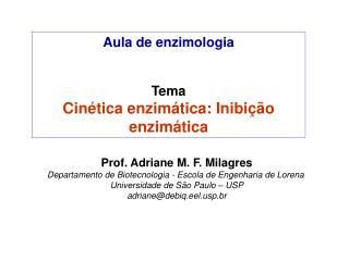 Aula de enzimologia Tema Cinética enzimática: Inibição enzimática