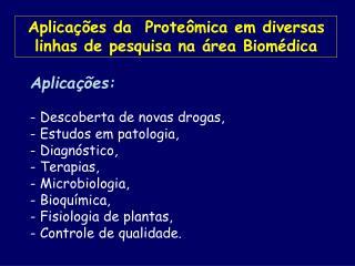 Aplicações da  Proteômica em diversas linhas de pesquisa na área Biomédica