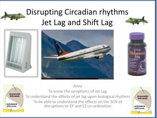 Disrupting Circadian rhythms Jet Lag and Shift Lag