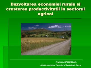 Dezvoltarea economiei rurale si cresterea productivitatii in sectorul agricol