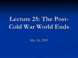 Lecture 25: The Post-Cold War World Ends