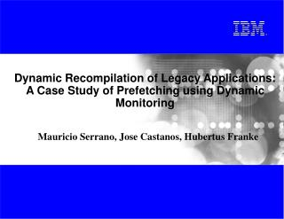 Dynamic Recompilation of Legacy Applications: A Case Study of Prefetching using Dynamic Monitoring