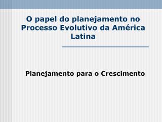 O papel do planejamento no Processo Evolutivo da Am�rica Latina