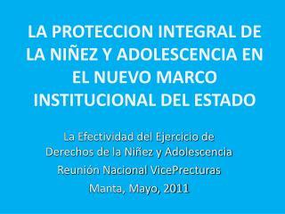 LA PROTECCION INTEGRAL DE LA NIÑEZ Y ADOLESCENCIA EN EL NUEVO MARCO INSTITUCIONAL DEL ESTADO