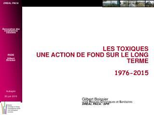LES TOXIQUES  UNE ACTION DE FOND SUR LE LONG TERME 1976-2015
