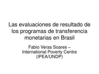 Las evaluaciones de resultado de los programas de transferencia monetarias en Brasil