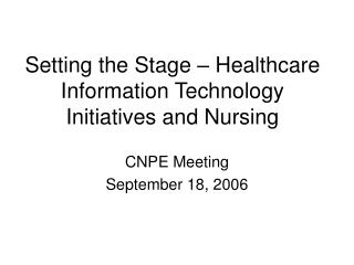 Setting the Stage � Healthcare Information Technology Initiatives and Nursing