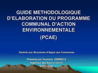 GUIDE METHODOLOGIQUE D�ELABORATION DU PROGRAMME COMMUNAL D�ACTION ENVIRONNEMENTALE (PCAE)