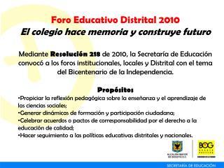 Foro Educativo Distrital 2010 El colegio hace memoria y construye futuro