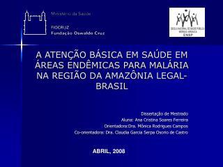 A ATENÇÃO BÁSICA EM SAÚDE EM ÁREAS ENDÊMICAS PARA MALÁRIA NA REGIÃO DA AMAZÔNIA LEGAL- BRASIL