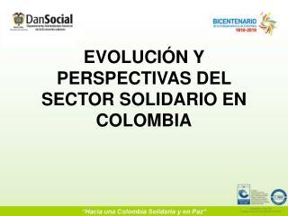 EVOLUCIÓN Y PERSPECTIVAS DEL SECTOR SOLIDARIO EN COLOMBIA