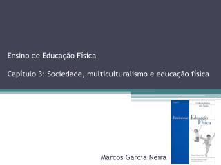 Ensino de Educação Física Capítulo 3: Sociedade, multiculturalismo e educação física