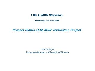 14th ALADIN Workshop Innsbruck, 1-4 June 2004 Present Status of ALADIN Verification Project