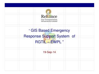 """  GIS Based  Emergency Response Support System of RGTIL – EWPL  "" 19-Sep-14"