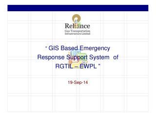 �  GIS Based  Emergency Response Support System of RGTIL � EWPL  � 19-Sep-14