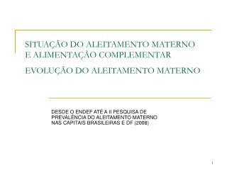 SITUA��O DO ALEITAMENTO MATERNO  E ALIMENTA��O COMPLEMENTAR EVOLU��O DO ALEITAMENTO MATERNO