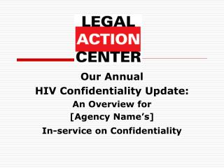 Our Annual  HIV Confidentiality Update:  An Overview for  [Agency Name's]