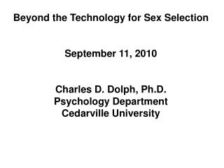 Beyond the Technology for Sex Selection September 11, 2010 Charles D. Dolph, Ph.D.
