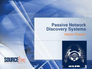 Passive Network Discovery Systems Martin Roesch