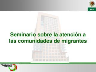 Seminario sobre la atención a las comunidades de migrantes