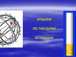SITUACION DEL TABAQUISMO EN PARAGUAY