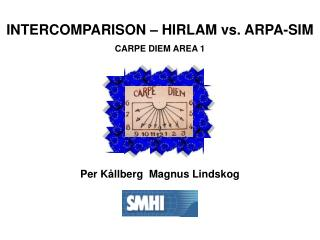 INTERCOMPARISON – HIRLAM vs. ARPA-SIM CARPE DIEM AREA 1