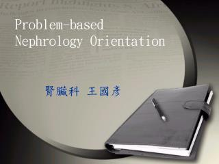 Problem-based  Nephrology Orientation