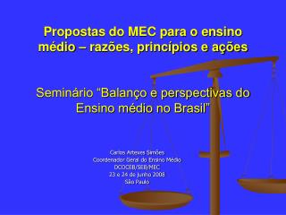 Carlos Artexes Simões Coordenador Geral do Ensino Médio DCOCEB/SEB/MEC 23 e 24 de junho 2008