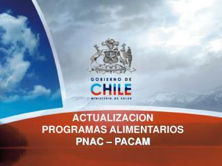 ACTUALIZACION  PROGRAMAS ALIMENTARIOS  PNAC � PACAM