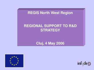 REGIS North West Region REGIONAL SUPPORT TO R&D STRATEGY Cluj, 4 May 2006