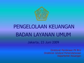 PENGELOLAAN KEUANGAN BADAN LAYANAN UMUM Jakarta, 23 Juni 2009
