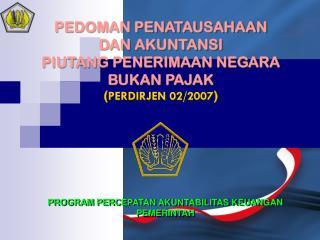 PEDOMAN PENATAUSAHAAN  DAN AKUNTANSI PIUTANG PENERIMAAN NEGARA BUKAN PAJAK ( PERDIRJEN 02/2007 )