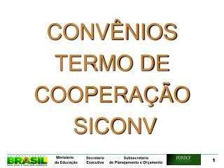 CONVÊNIOS TERMO DE COOPERAÇÃO  SICONV