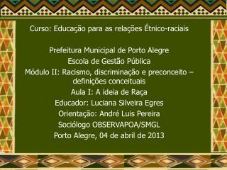 Curso: Educação para as relações Étnico-raciais Prefeitura Municipal de Porto Alegre