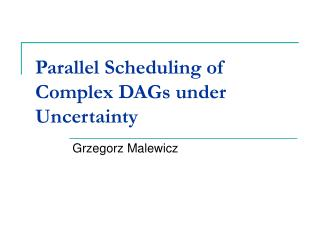 Parallel Scheduling of Complex DAGs under Uncertainty