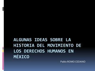 Algunas ideas sobre la  Historia del Movimiento de los Derechos Humanos en México