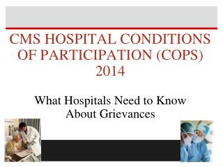 CMS HOSPITAL CONDITIONS OF PARTICIPATION (COPS) 2014 What Hospitals Need to Know About Grievances