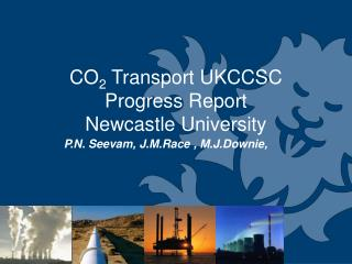 CO2 Transport UKCCSC Progress Report Newcastle University